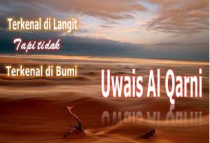 Terkenal Dilangit, Tapi Tidak Terkenal Di Bumi : Uwais Al-Qarni